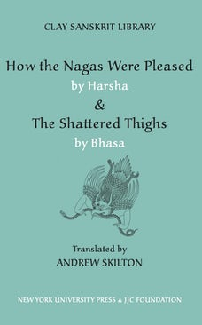 How the Nagas Were Pleased by Harsha & The Shattered Thighs by Bhasa