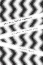 The Post-Racial Mystique