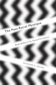The Post-Racial Mystique