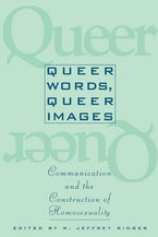 Queer Words, Queer Images: Communication and the Construction of Homosexuality