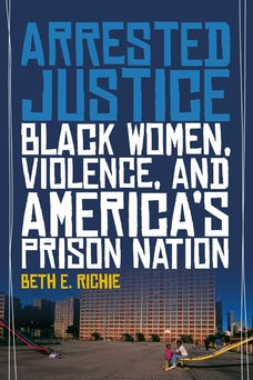 Arrested Justice: Black Women, Violence, and America's Prison Nation