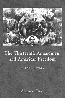 The Thirteenth Amendment and American Freedom