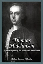 Thomas Hutchinson and the Origins of the American Revolution