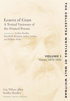 Leaves of Grass, A Textual Variorum of the Printed Poems: Volume I: Poems