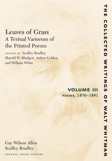 Leaves of Grass, A Textual Variorum of the Printed Poems: Volume III: Poems