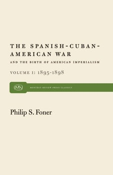 The Spanish-Cuban-American War and the Birth of American Imperialism Vol. 1