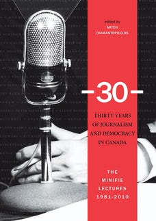 -30-: Thirty Years of Journalism and Democracy in Canada