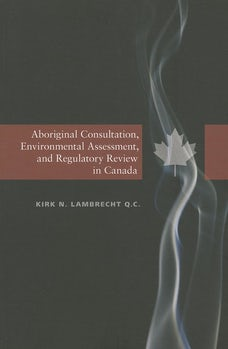 Aboriginal Consultation, Environmental Assessment, and Regulatory Review in Canada
