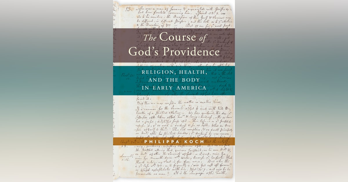 Book Review: 'The Course of God's Providence: Religion, Health, and the Body in Early America' by Philippa Koch