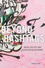 Beyond Hashtags: Racial Politics and Black Digital Networks