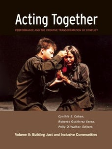 Acting Together II: Performance and the Creative Transformation of Conflict